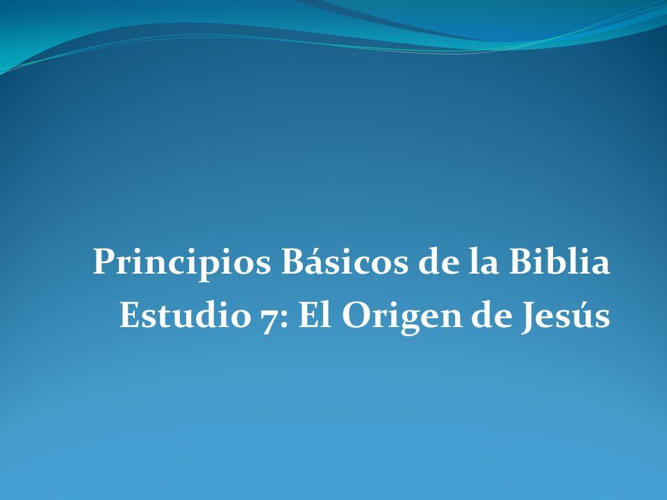 Principios Básicos de la Biblia Estudio 7: El Origen de Jesús