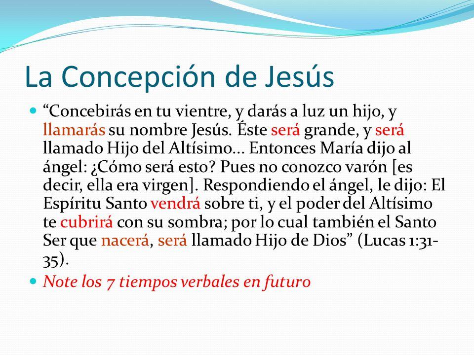 La Concepción de Jesús Concebirás en tu vientre, y darás a luz un hijo, y llamarás su nombre Jesús. Éste será grande, y será llamado Hijo del Altísimo