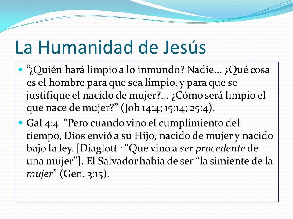 La Humanidad de Jesús ¿Quién hará limpio a lo inmundo? Nadie... ¿Qué cosa es el hombre para que sea limpio, y para que se justifique el nacido de muje