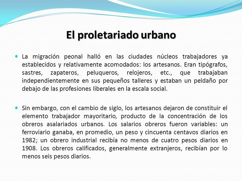 El proletariado urbano La migración peonal halló en las ciudades núcleos trabajadores ya establecidos y relativamente acomodados: los artesanos. Eran