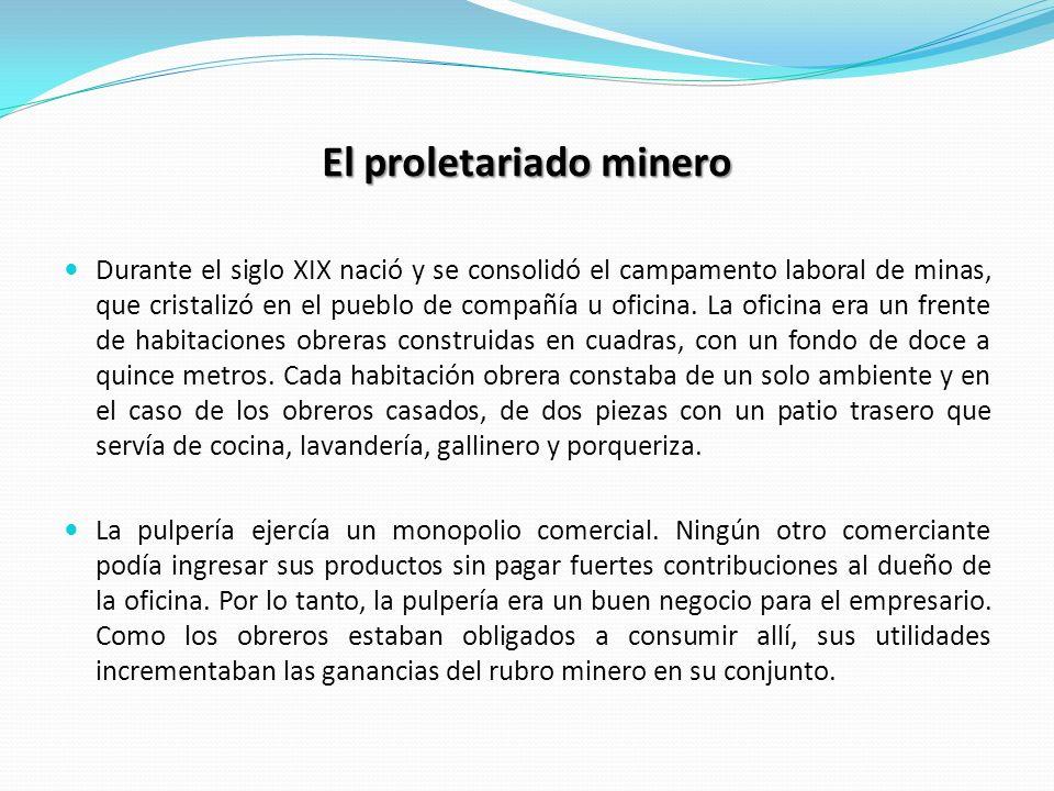 El proletariado minero Durante el siglo XIX nació y se consolidó el campamento laboral de minas, que cristalizó en el pueblo de compañía u oficina. La