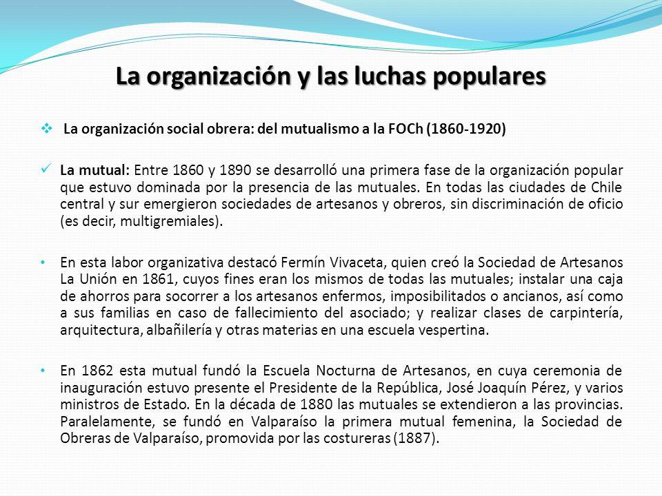La organización y las luchas populares La organización social obrera: del mutualismo a la FOCh (1860-1920) La mutual: Entre 1860 y 1890 se desarrolló