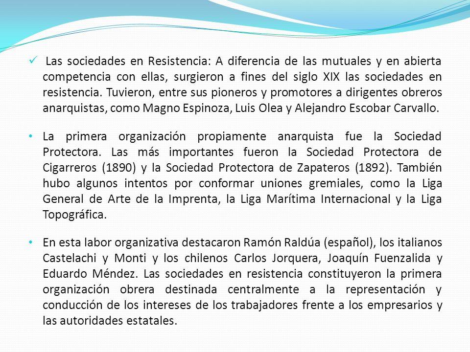 Las sociedades en Resistencia: A diferencia de las mutuales y en abierta competencia con ellas, surgieron a fines del siglo XIX las sociedades en resi