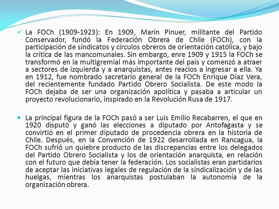 La FOCh (1909-1923): En 1909, Marín Pinuer, militante del Partido Conservador, fundó la Federación Obrera de Chile (FOCh), con la participación de sin