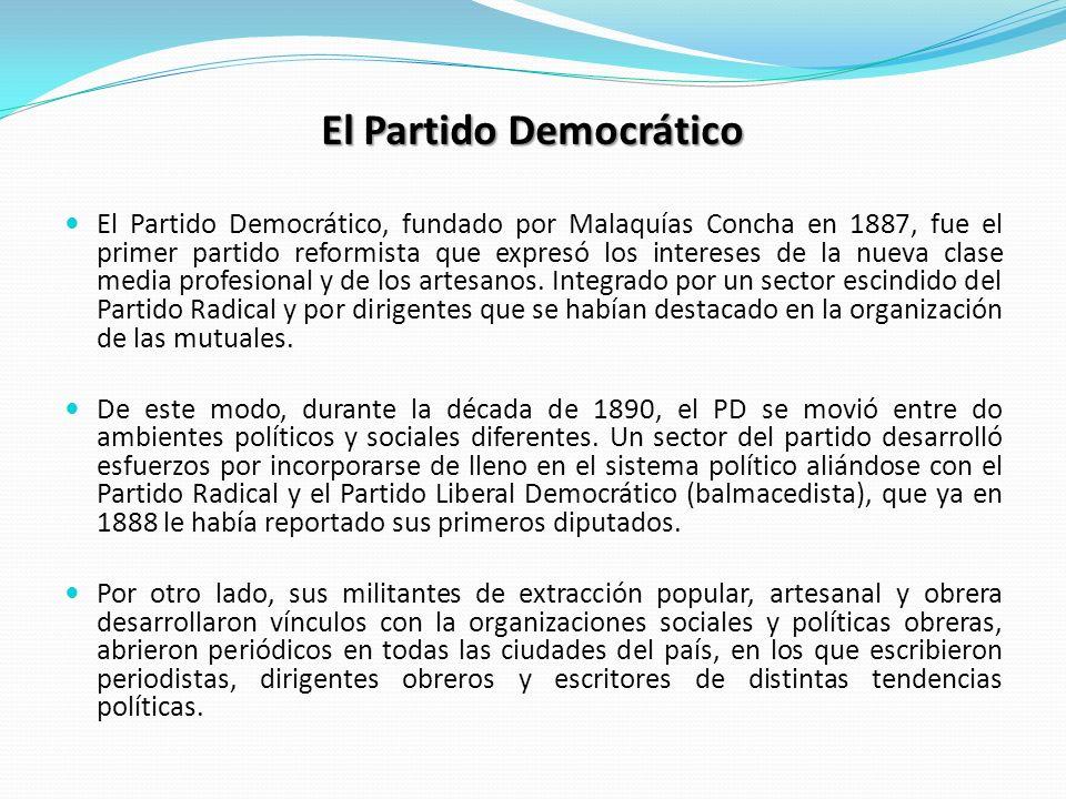 El Partido Democrático El Partido Democrático, fundado por Malaquías Concha en 1887, fue el primer partido reformista que expresó los intereses de la