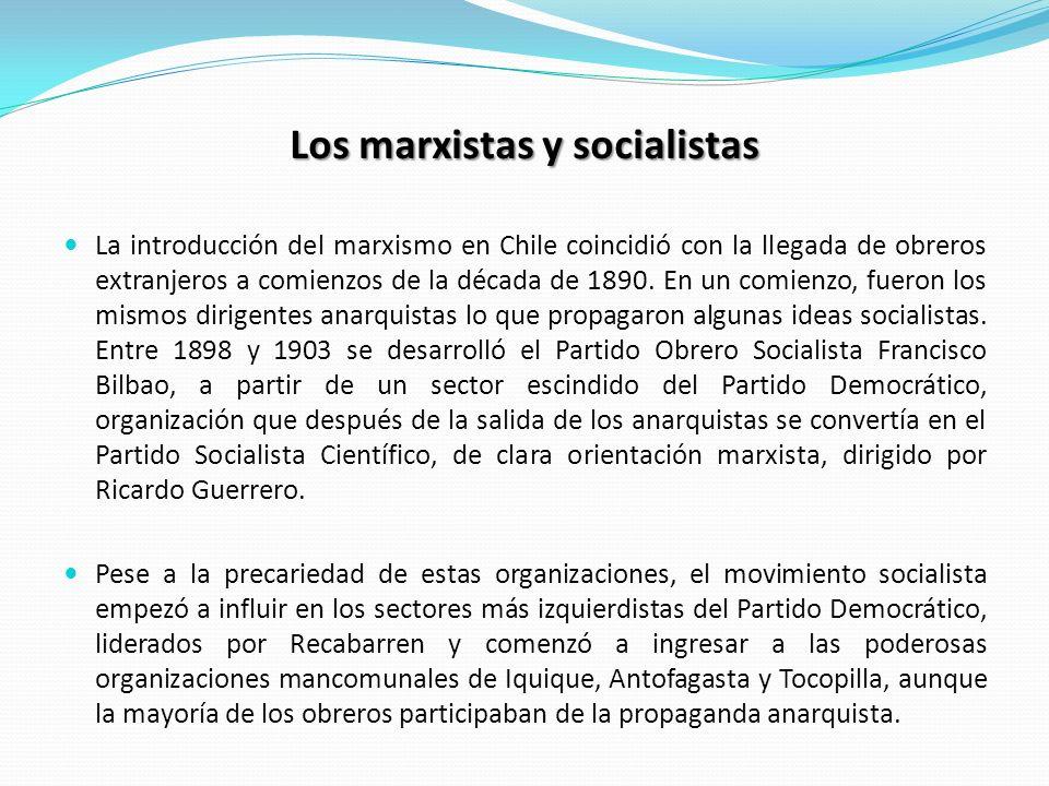 Los marxistas y socialistas La introducción del marxismo en Chile coincidió con la llegada de obreros extranjeros a comienzos de la década de 1890. En