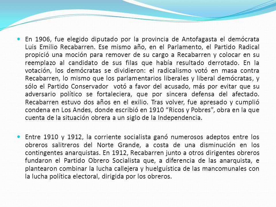 En 1906, fue elegido diputado por la provincia de Antofagasta el demócrata Luis Emilio Recabarren. Ese mismo año, en el Parlamento, el Partido Radical