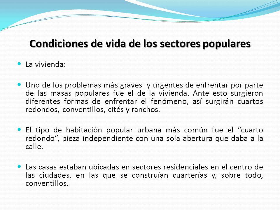 Condiciones de vida de los sectores populares La vivienda: Uno de los problemas más graves y urgentes de enfrentar por parte de las masas populares fu