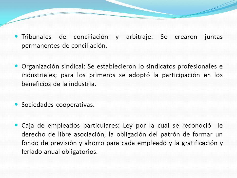 Tribunales de conciliación y arbitraje: Se crearon juntas permanentes de conciliación. Organización sindical: Se establecieron lo sindicatos profesion