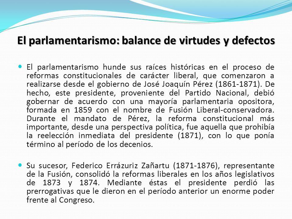 El parlamentarismo: balance de virtudes y defectos El parlamentarismo hunde sus raíces históricas en el proceso de reformas constitucionales de caráct