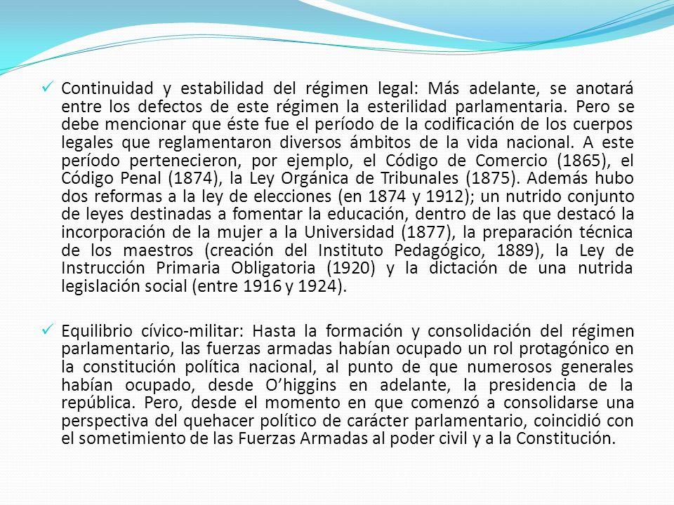 Continuidad y estabilidad del régimen legal: Más adelante, se anotará entre los defectos de este régimen la esterilidad parlamentaria. Pero se debe me