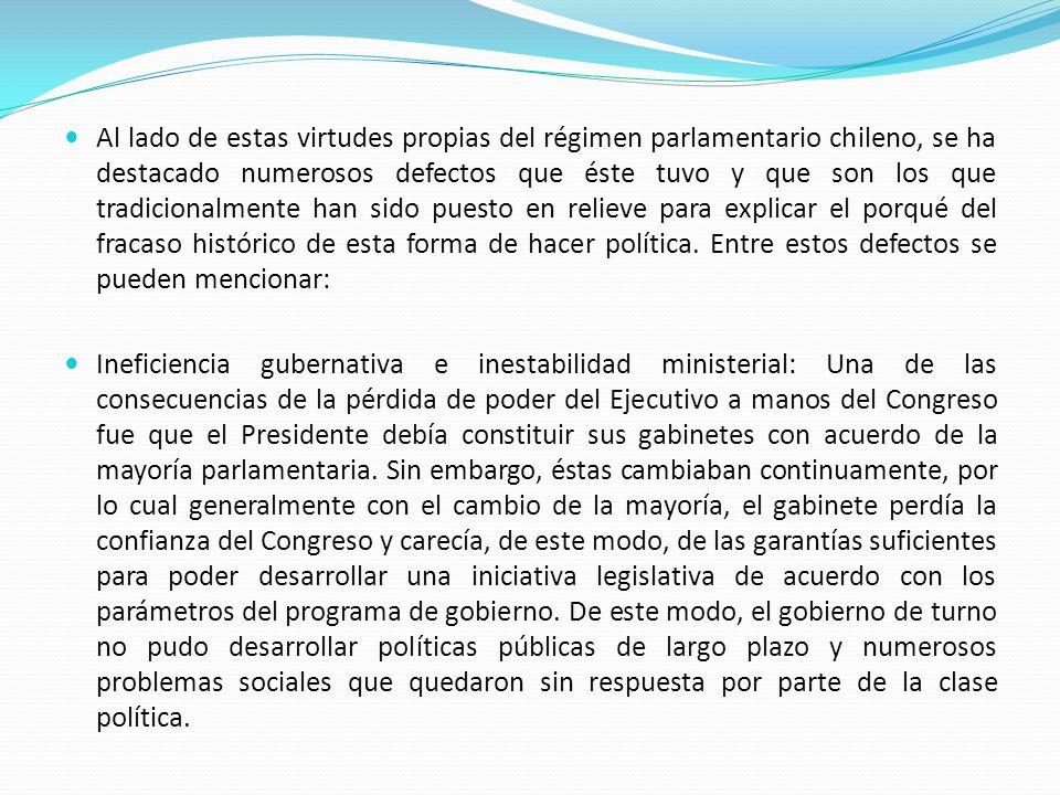 Al lado de estas virtudes propias del régimen parlamentario chileno, se ha destacado numerosos defectos que éste tuvo y que son los que tradicionalmen