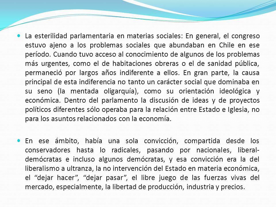 La esterilidad parlamentaria en materias sociales: En general, el congreso estuvo ajeno a los problemas sociales que abundaban en Chile en ese período