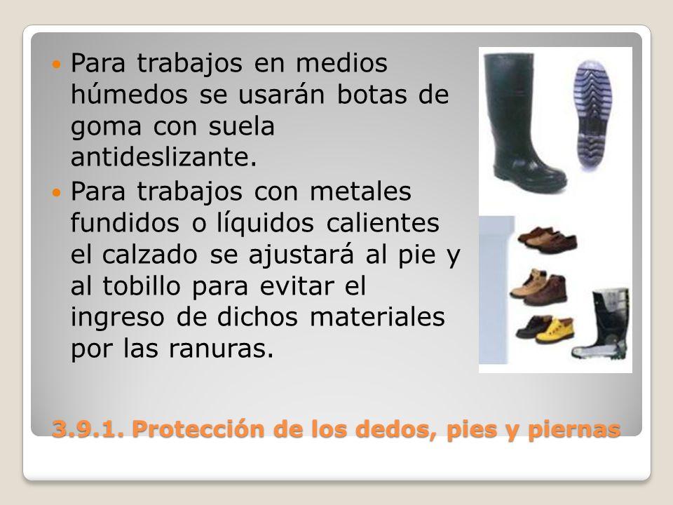 3.9.1. Protección de los dedos, pies y piernas 3.9.1. Protección de los dedos, pies y piernas Para trabajos en medios húmedos se usarán botas de goma