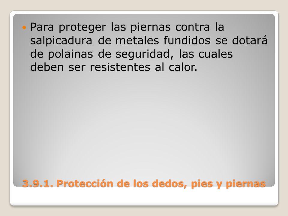 3.9.1. Protección de los dedos, pies y piernas 3.9.1. Protección de los dedos, pies y piernas Para proteger las piernas contra la salpicadura de metal