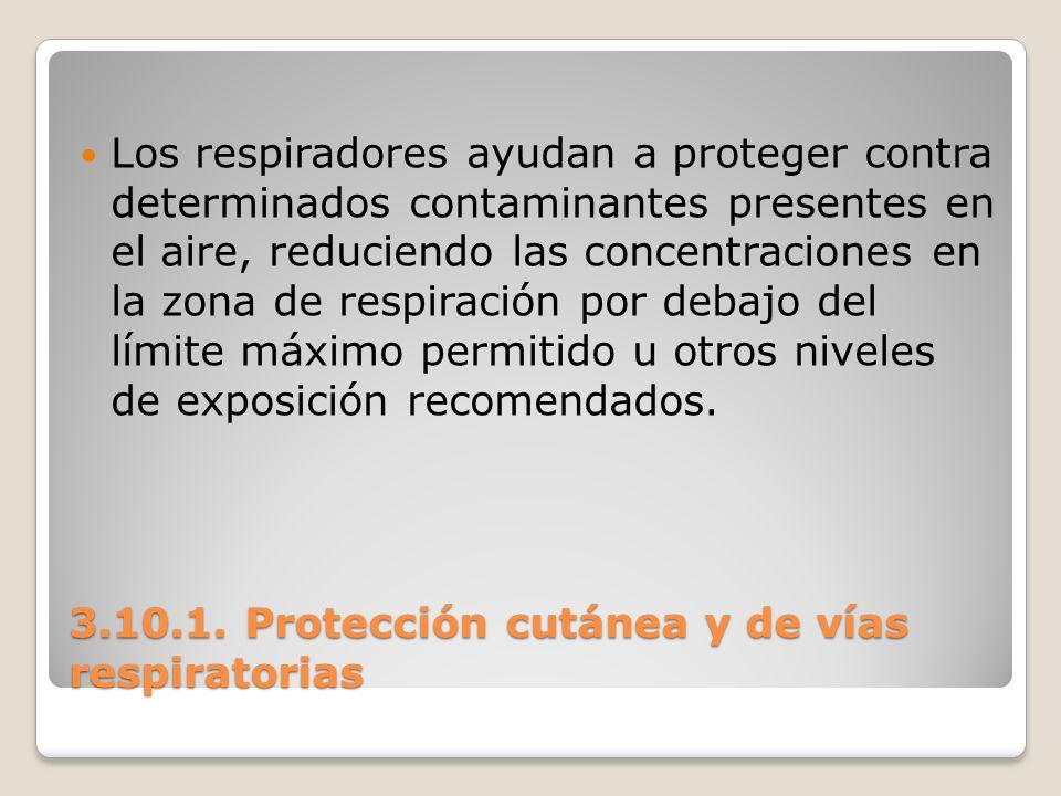 3.10.1. Protección cutánea y de vías respiratorias Los respiradores ayudan a proteger contra determinados contaminantes presentes en el aire, reducien