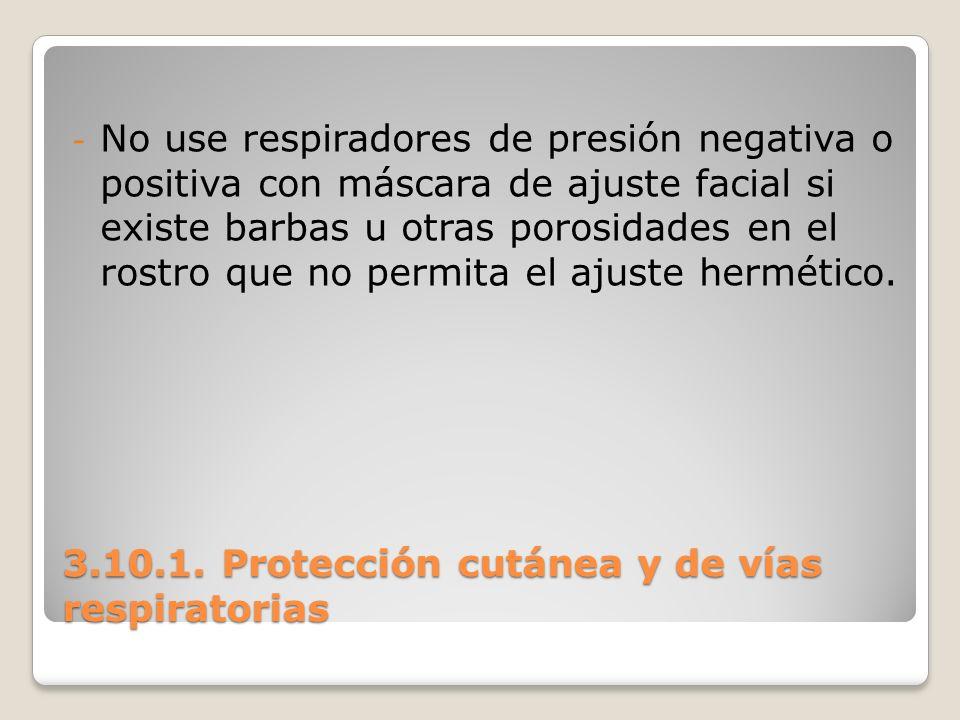 3.10.1. Protección cutánea y de vías respiratorias - No use respiradores de presión negativa o positiva con máscara de ajuste facial si existe barbas