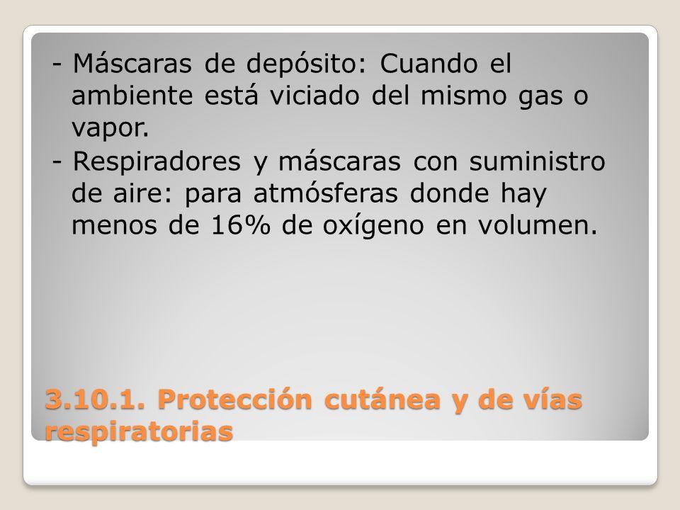 3.10.1. Protección cutánea y de vías respiratorias - Máscaras de depósito: Cuando el ambiente está viciado del mismo gas o vapor. - Respiradores y más