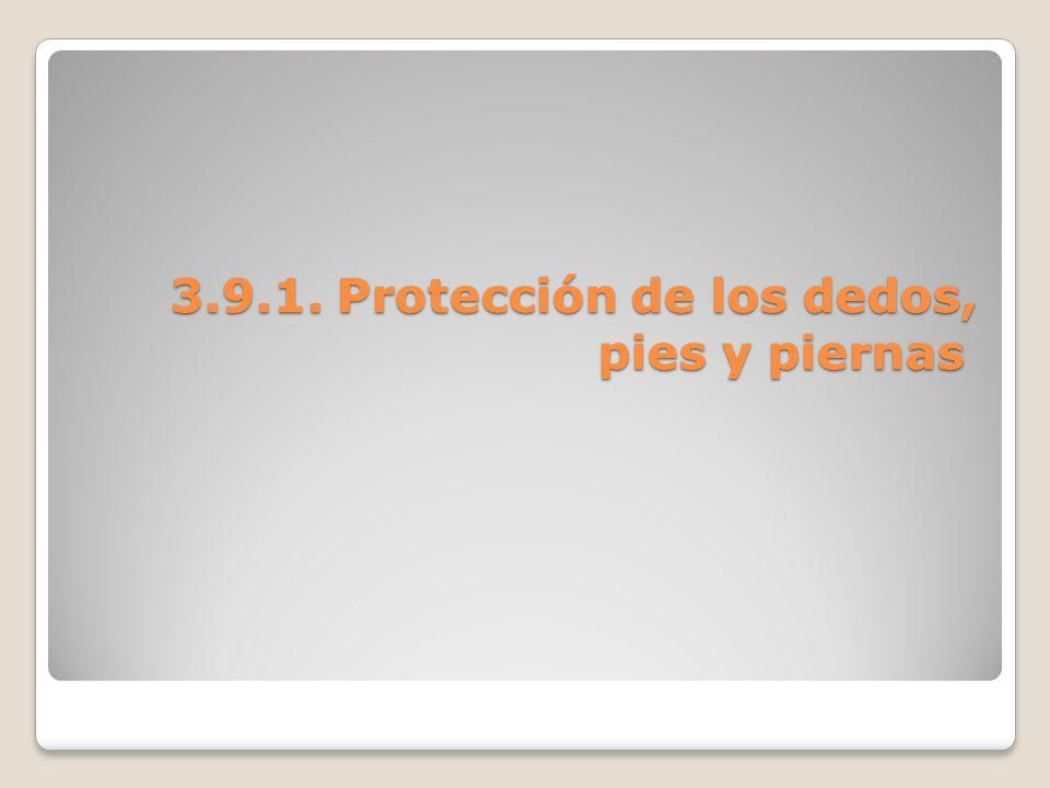 3.9.1. Protección de los dedos, pies y piernas 3.9.1. Protección de los dedos, pies y piernas