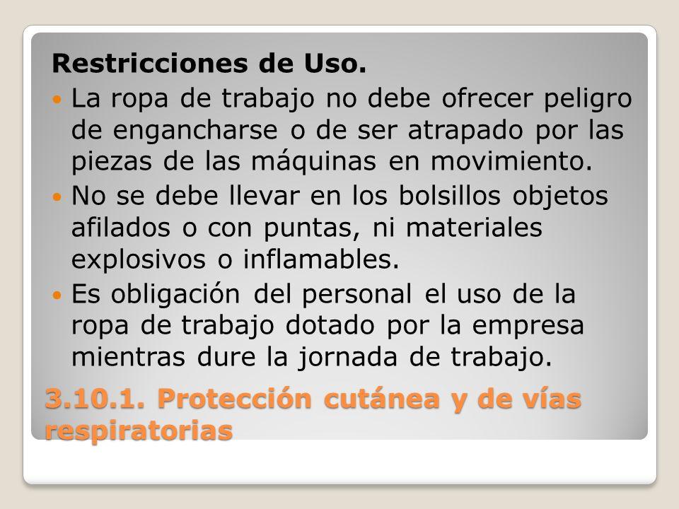3.10.1. Protección cutánea y de vías respiratorias Restricciones de Uso. La ropa de trabajo no debe ofrecer peligro de engancharse o de ser atrapado p