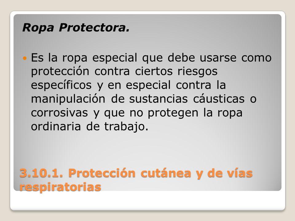 3.10.1. Protección cutánea y de vías respiratorias Ropa Protectora. Es la ropa especial que debe usarse como protección contra ciertos riesgos específ