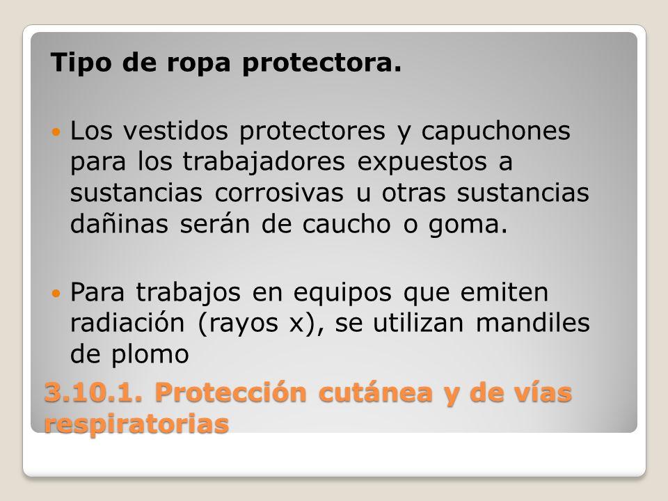 3.10.1. Protección cutánea y de vías respiratorias Tipo de ropa protectora. Los vestidos protectores y capuchones para los trabajadores expuestos a su