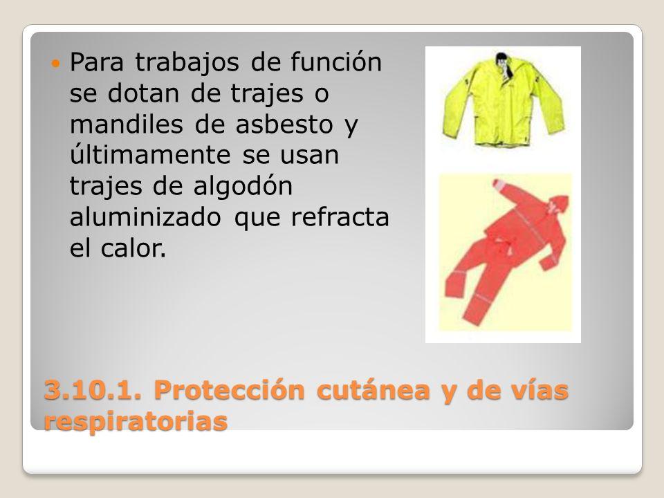3.10.1. Protección cutánea y de vías respiratorias Para trabajos de función se dotan de trajes o mandiles de asbesto y últimamente se usan trajes de a