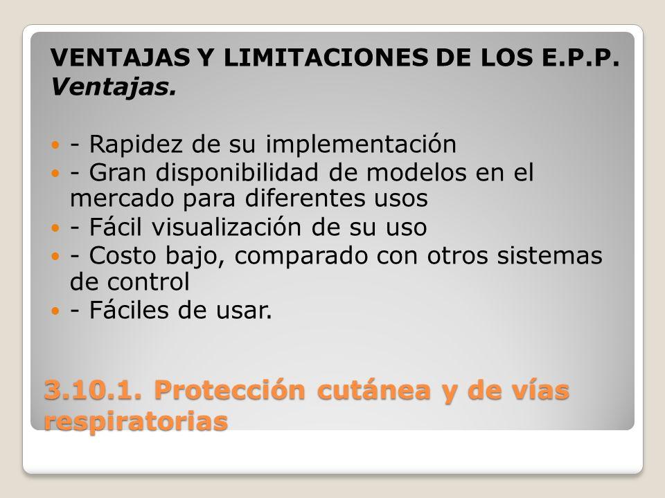 3.10.1. Protección cutánea y de vías respiratorias VENTAJAS Y LIMITACIONES DE LOS E.P.P. Ventajas. - Rapidez de su implementación - Gran disponibilida