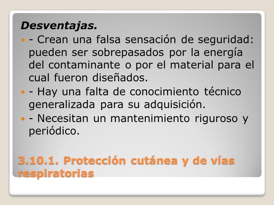 3.10.1. Protección cutánea y de vías respiratorias Desventajas. - Crean una falsa sensación de seguridad: pueden ser sobrepasados por la energía del c