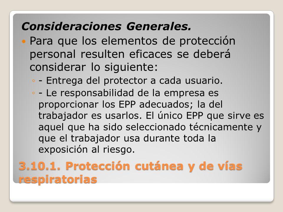 3.10.1. Protección cutánea y de vías respiratorias Consideraciones Generales. Para que los elementos de protección personal resulten eficaces se deber