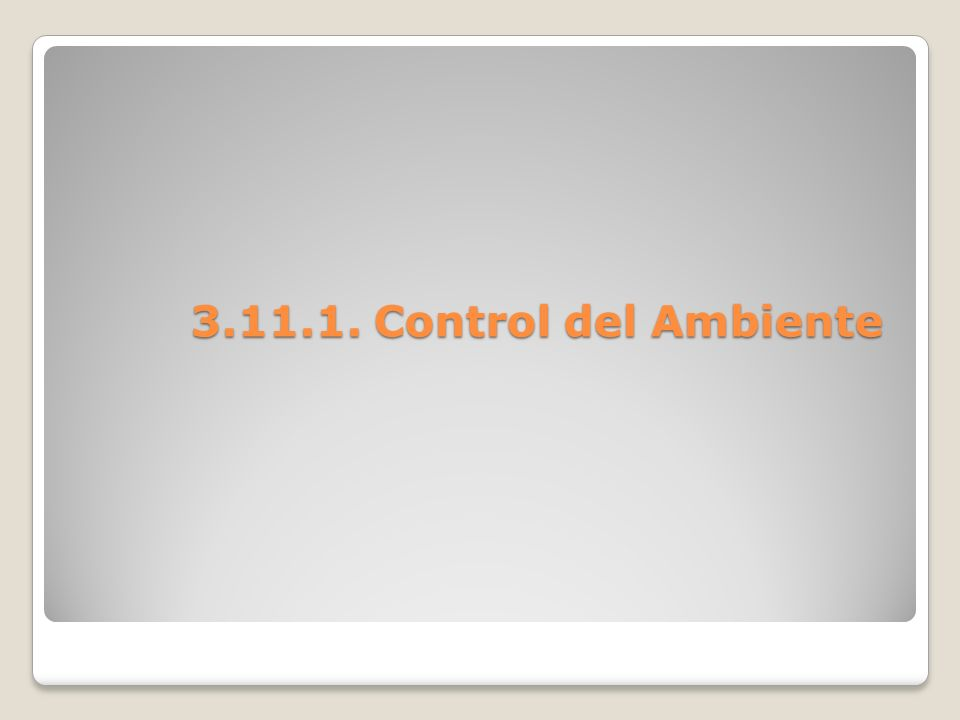 3.11.1. Control del Ambiente 3.11.1. Control del Ambiente