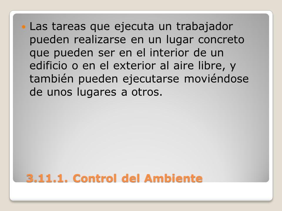 3.11.1. Control del Ambiente 3.11.1. Control del Ambiente Las tareas que ejecuta un trabajador pueden realizarse en un lugar concreto que pueden ser e