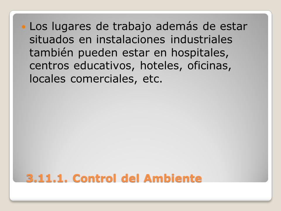 3.11.1. Control del Ambiente 3.11.1. Control del Ambiente Los lugares de trabajo además de estar situados en instalaciones industriales también pueden