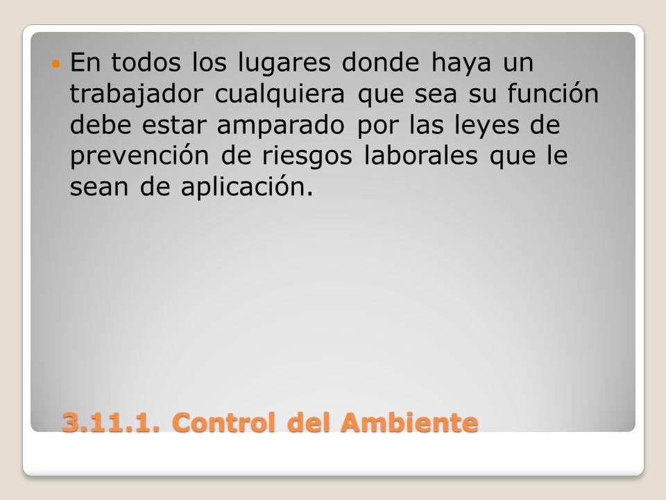 3.11.1. Control del Ambiente 3.11.1. Control del Ambiente En todos los lugares donde haya un trabajador cualquiera que sea su función debe estar ampar
