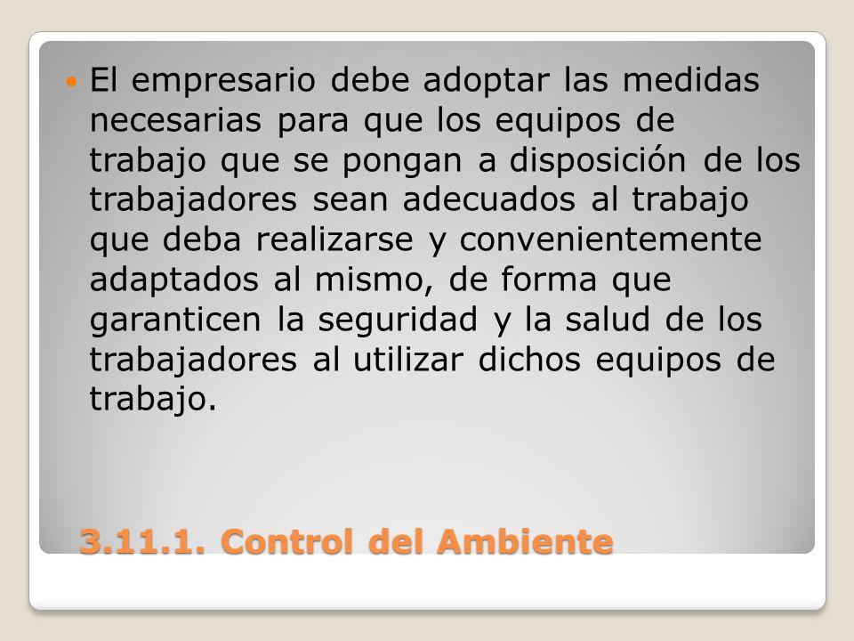 3.11.1. Control del Ambiente 3.11.1. Control del Ambiente El empresario debe adoptar las medidas necesarias para que los equipos de trabajo que se pon