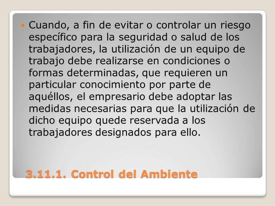 3.11.1. Control del Ambiente 3.11.1. Control del Ambiente Cuando, a fin de evitar o controlar un riesgo específico para la seguridad o salud de los tr