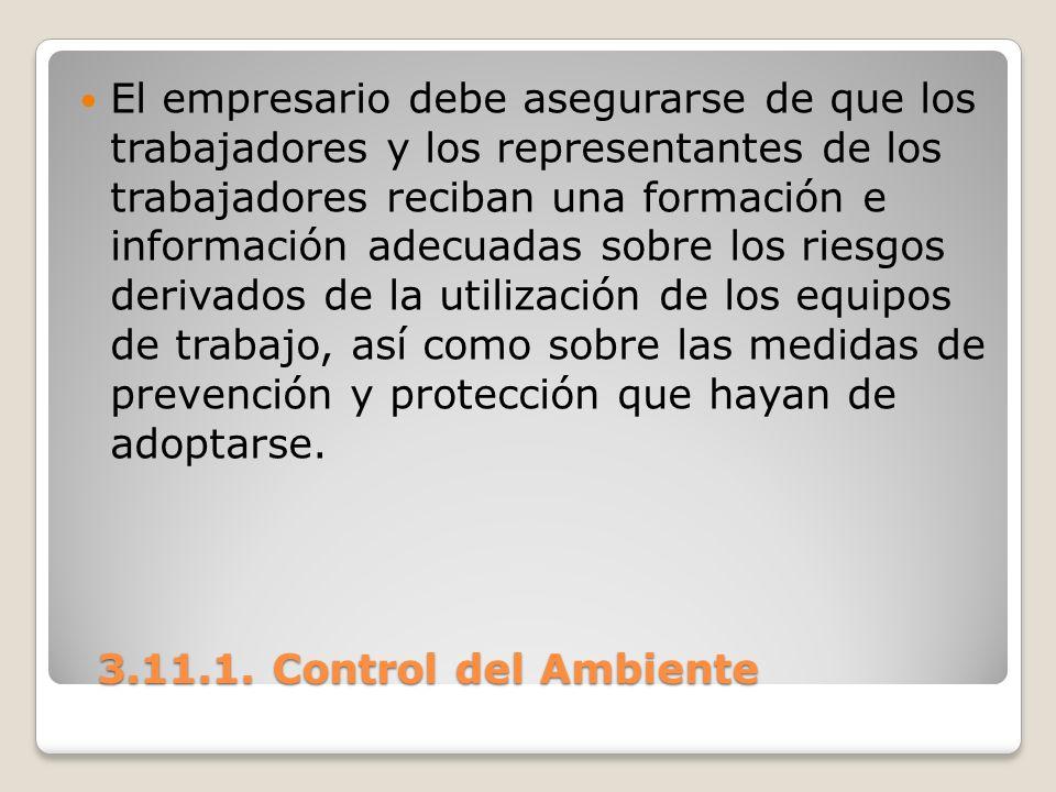 3.11.1. Control del Ambiente 3.11.1. Control del Ambiente El empresario debe asegurarse de que los trabajadores y los representantes de los trabajador