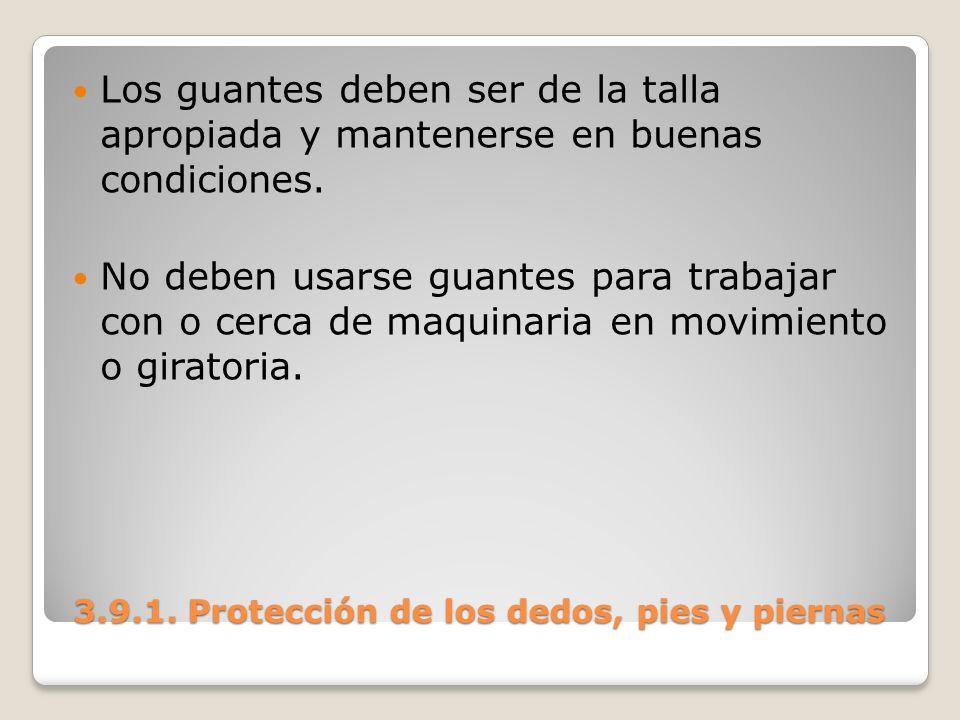 3.9.1. Protección de los dedos, pies y piernas 3.9.1. Protección de los dedos, pies y piernas Los guantes deben ser de la talla apropiada y mantenerse