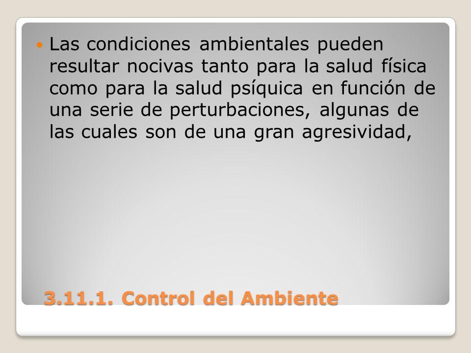 3.11.1. Control del Ambiente 3.11.1. Control del Ambiente Las condiciones ambientales pueden resultar nocivas tanto para la salud física como para la