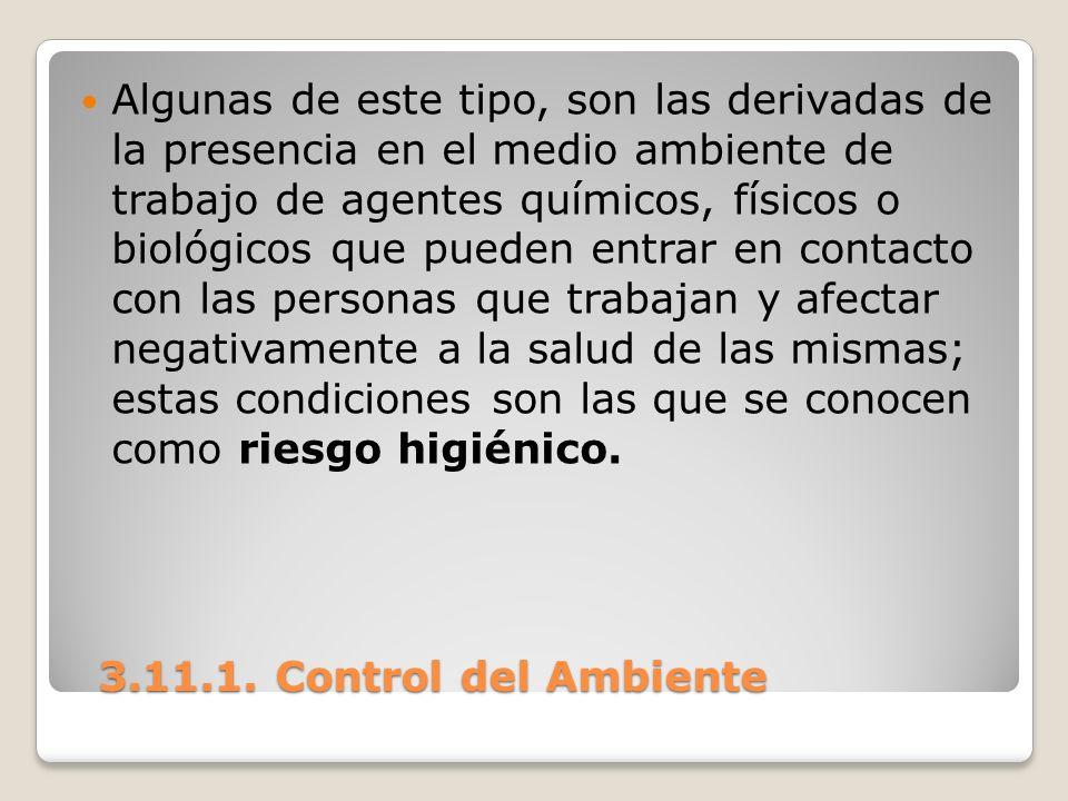 3.11.1. Control del Ambiente 3.11.1. Control del Ambiente Algunas de este tipo, son las derivadas de la presencia en el medio ambiente de trabajo de a