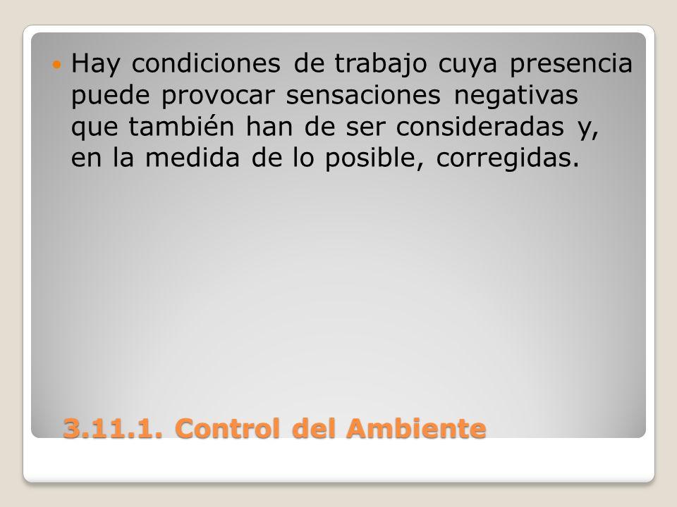 3.11.1. Control del Ambiente 3.11.1. Control del Ambiente Hay condiciones de trabajo cuya presencia puede provocar sensaciones negativas que también h