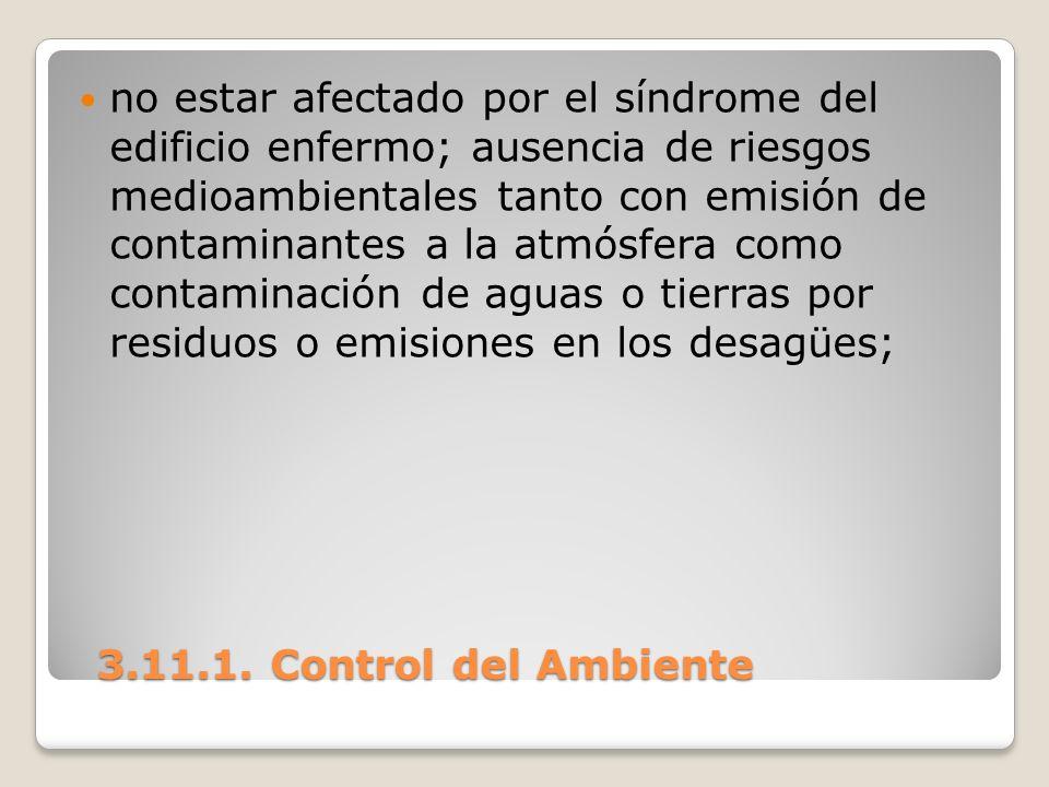 3.11.1. Control del Ambiente 3.11.1. Control del Ambiente no estar afectado por el síndrome del edificio enfermo; ausencia de riesgos medioambientales