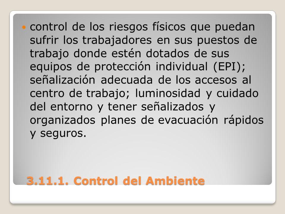 3.11.1. Control del Ambiente 3.11.1. Control del Ambiente control de los riesgos físicos que puedan sufrir los trabajadores en sus puestos de trabajo