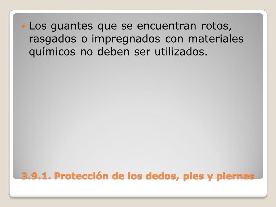 3.9.1. Protección de los dedos, pies y piernas 3.9.1. Protección de los dedos, pies y piernas Los guantes que se encuentran rotos, rasgados o impregna