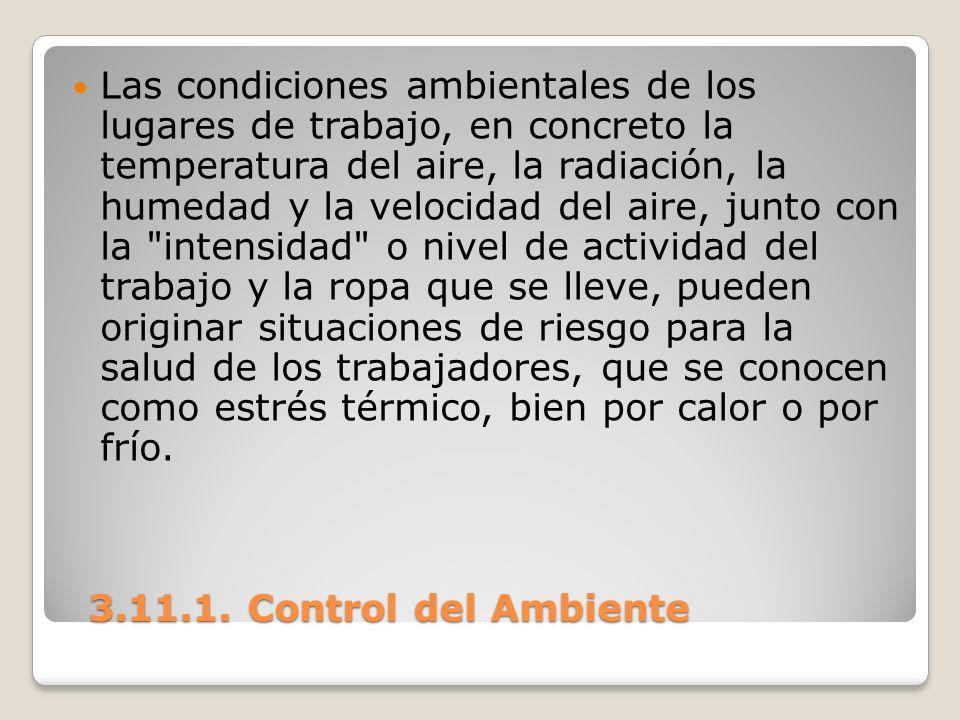 3.11.1. Control del Ambiente 3.11.1. Control del Ambiente Las condiciones ambientales de los lugares de trabajo, en concreto la temperatura del aire,