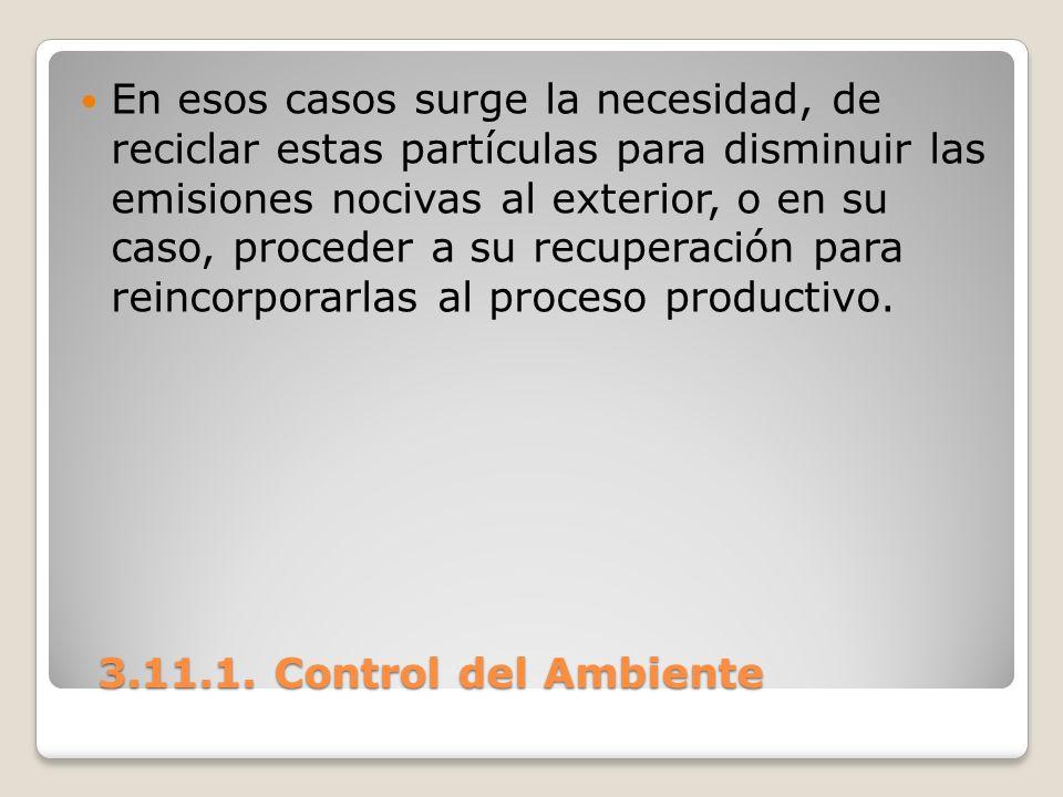 3.11.1. Control del Ambiente 3.11.1. Control del Ambiente En esos casos surge la necesidad, de reciclar estas partículas para disminuir las emisiones