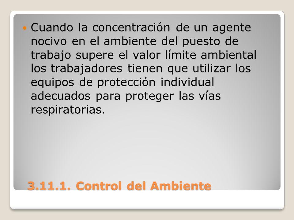3.11.1. Control del Ambiente 3.11.1. Control del Ambiente Cuando la concentración de un agente nocivo en el ambiente del puesto de trabajo supere el v