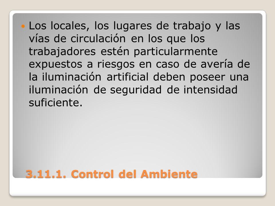 3.11.1. Control del Ambiente 3.11.1. Control del Ambiente Los locales, los lugares de trabajo y las vías de circulación en los que los trabajadores es