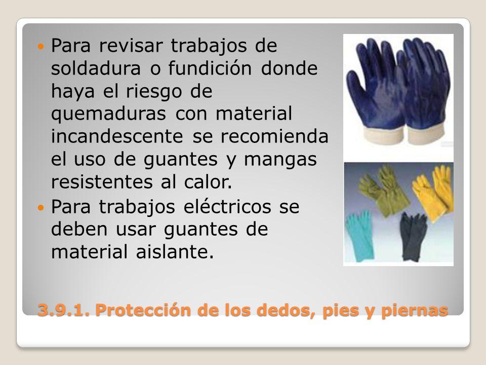 3.9.1. Protección de los dedos, pies y piernas 3.9.1. Protección de los dedos, pies y piernas Para revisar trabajos de soldadura o fundición donde hay