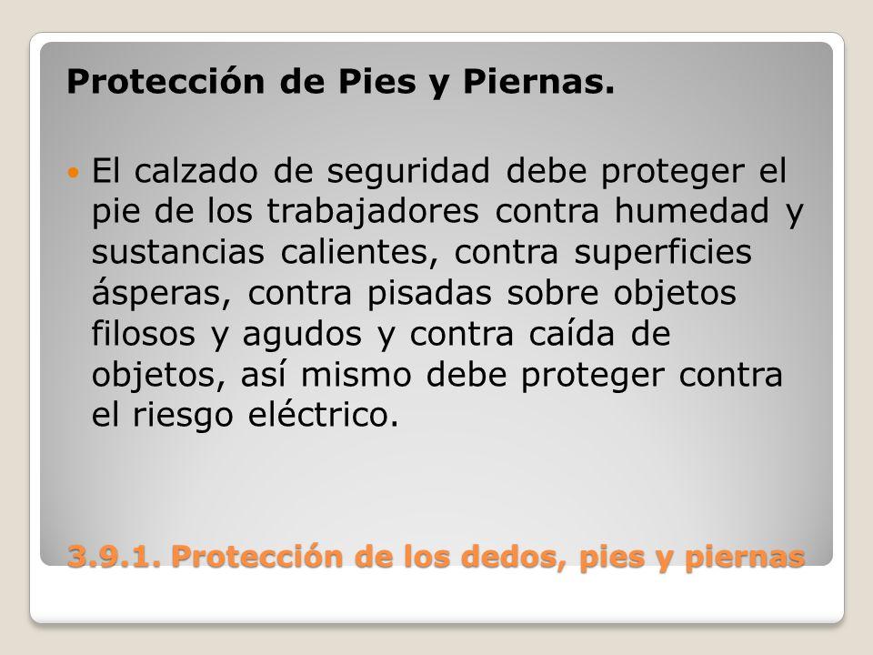3.9.1. Protección de los dedos, pies y piernas 3.9.1. Protección de los dedos, pies y piernas Protección de Pies y Piernas. El calzado de seguridad de